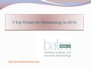 3 Top Trends for Dermatology in 2016