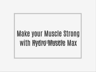 Make your Muscle Strong with Hydro Muscle Max