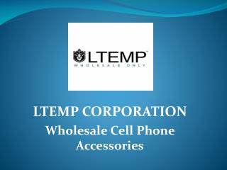 LTEMP: Wholesale Cell Phone Accessories