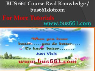 BUS 661 Course Real Knowledge / bus661dotcom