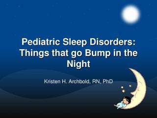 Pediatric Sleep Disorders: Things that go Bump in the Night