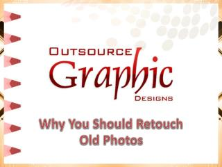 Why You Should Retouch Old Photos