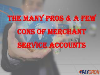 The Many Pros & a Few Cons of Merchant Service Accounts