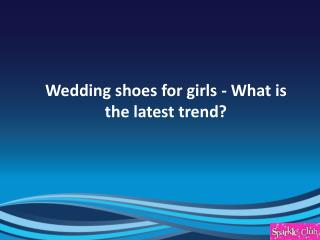Wedding shoes for girls - what is the latest trend?