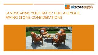 Landscaping Your Patio? Here Are Your Paving Stone Considerations