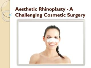 Aesthetic Rhinoplasty - A Challenging Cosmetic Surgery