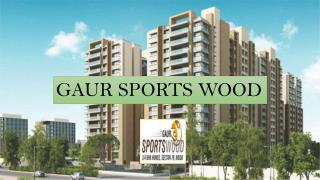 Get Luxury Gaur Sports Wood Flats in Noida Sec 79