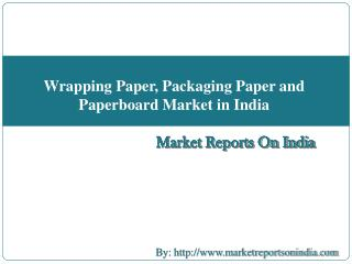 Wrapping Paper, Packaging Paper and Paperboard Market in India