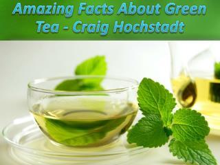Amazing Facts About Green Tea - Craig Hochstadt