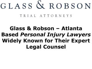 Glass & Robson – Atlanta Based Personal Injury Lawyers Widely Known for Their Expert Legal Counsel
