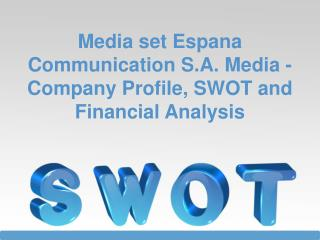 SWOT Analysis of Media set Espana Communication S.A.: Media