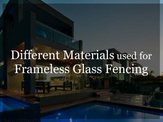 Different Materials used for Frameless Glass Fencing