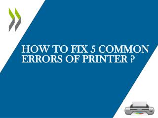 How to fix 5 common errors of printer?