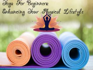 Yoga For Beginners- Enhancing Your Physical Lifestyle