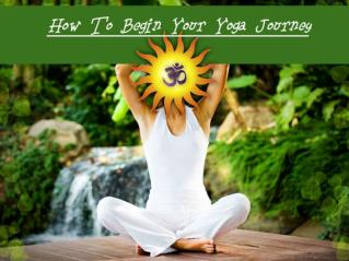 How To Begin Your Yoga Journey