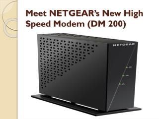 Meet NETGEAR's new High Speed modem (DM 200)