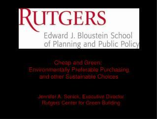 Jennifer A. Senick, Executive Director Rutgers Center for Green Building