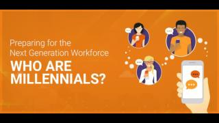 Preparing for the Next Generation Workforce Who Are Millennials?