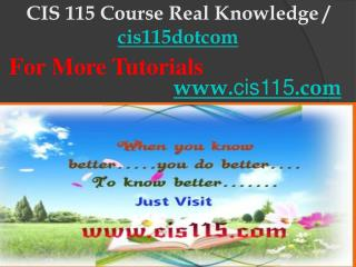 CIS 115 Course Real Knowledge / cis115dotcom