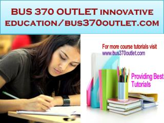 BUS 370 OUTLET innovative education/bus370outlet.com