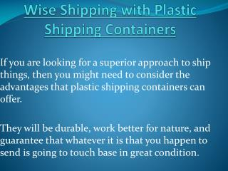 Shipping With Plastic Shipping Containers Is A Wisely Choice