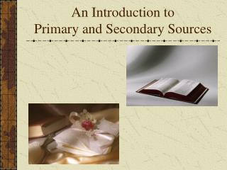 An Introduction to Primary and Secondary Sources