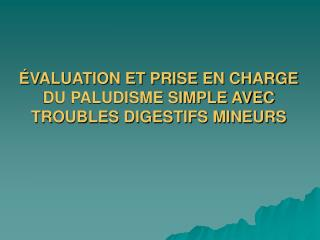 VALUATION ET PRISE EN CHARGE DU PALUDISME SIMPLE AVEC TROUBLES DIGESTIFS MINEURS