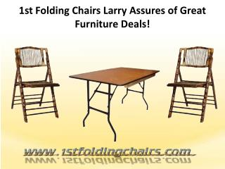 1st Folding Chairs Larry Assures of Great Furniture Deals!