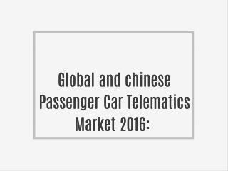 Global and chinese Passenger Car Telematics Market 2016: