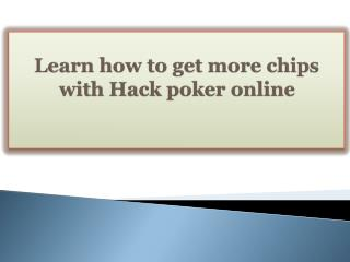 Learn how to get more chips with Hack poker online
