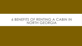 6 Benefits of Renting a Cabin in North Georgia