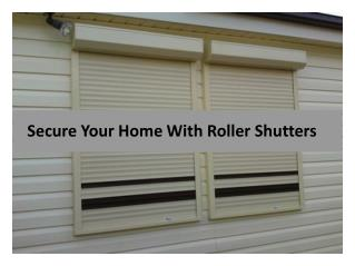 Secure Your Home With Roller Shutters