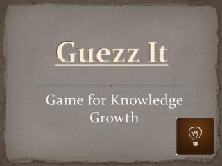Guezz It Game For Knowledge Growth