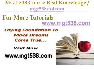 MGT 538 Course Real Tradition,Real Success / mgt538dotcom