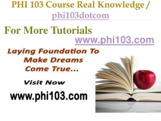 PHI 103 Course Real Tradition,Real Success / phi103dotcom