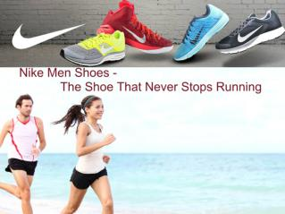Nike Men Shoes - The Shoe That Never Stops Running