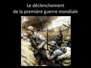 Le d clenchement  de la premi re guerre mondiale