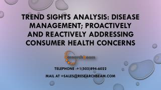 Trend Sights Analysis: Disease Management; Proactively And Reactively Addressing Consumer Health Concerns