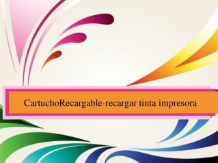 CartuchoRecargable-recargar tinta impresora