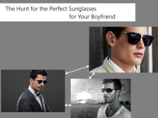 The Hunt for the Perfect Sunglasses for Your Boyfriend
