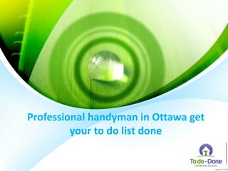 Professional handyman in Ottawa get your to do list done