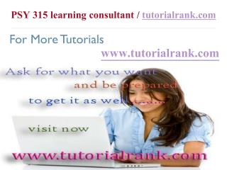 PSY 315 learning consultant  tutorialrank.com