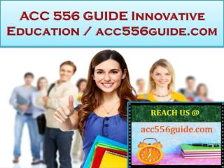 ACC 556 GUIDE Innovative Education / acc556guide.com