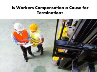Is Workers� Comp a Cause for Termination?