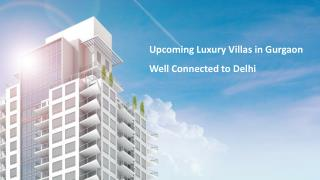 Upcoming Luxury Villas in Gurgaon Well Connected to Delhi