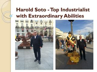Harold Soto - Top Industrialist with Extraordinary Abilities