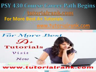 PSY 430 Course Career Path Begins / tutorialrank.com