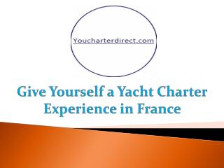 Give Yourself a Yacht Charter Experience in France