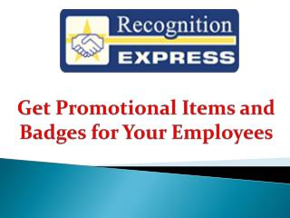 Get Promotional Items and Badges for Your Employees