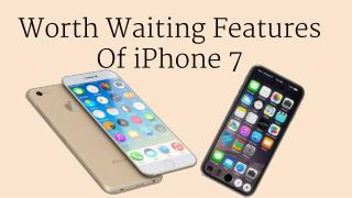 Worth Waiting Features Of iPhone 7